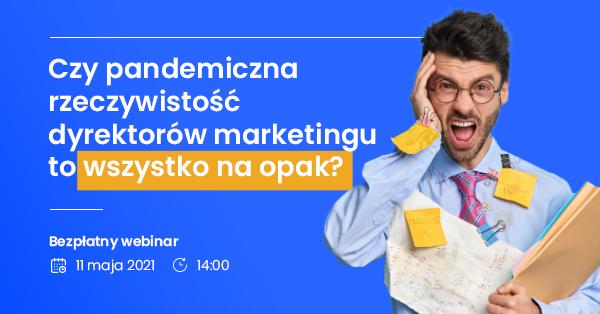 Webinar :  11 MAJA 2021 - Wszystko na opak … Czy w digitalowym świecie jest miejsce na direct marketing? cz. II